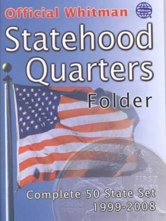 The Official Whitman Statehood Quarters Folder : Complete 50 State Set: 1999-2008