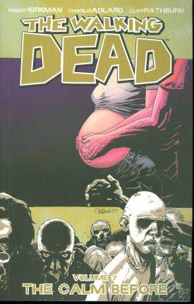 The The Walking Dead: The Walking Dead Volume 7: The Calm Before The Calm Before v. 7