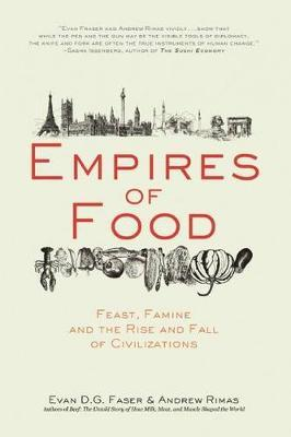 Empires of Food  Feast, Famine, and the Rise and Fall of Civilizations