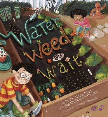 Water, Weed, And Wait : Edith Hope Fine : 9781582463209
