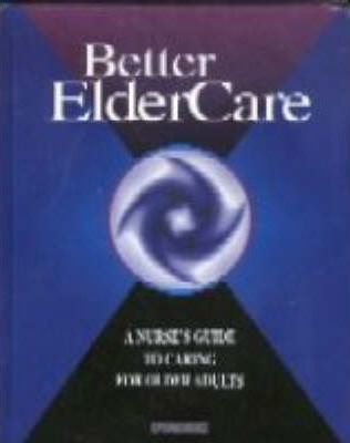 Better Elder Care : A Nurse's Guide to Caring for Older Adults – Springhouse