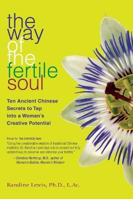 The Way of the Fertile Soul : Ten Ancient Chinese Secrets to Tap into a Woman's Creative Potential