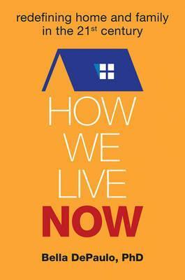How We Live Now  Redefining Home and Family in the 21st Century