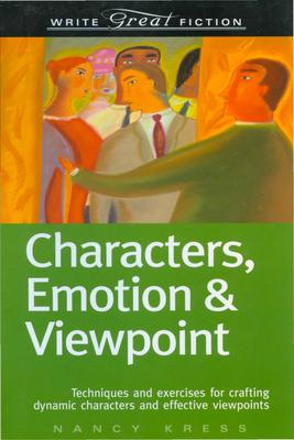 Characters, Emotions and Viewpoint: Techniques and Exercises for Crafting Dynamic Characters and Effective Viewpoints