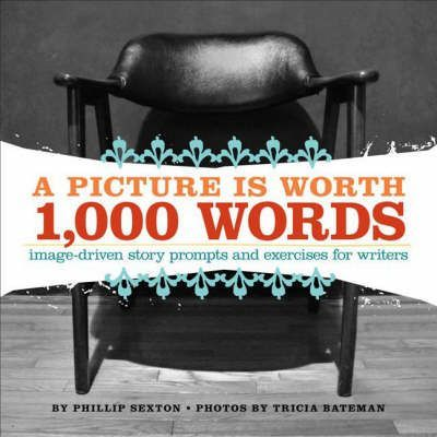 A Picture is Worth 1, 000 Words  Image-Driven Story Prompts and Exercises for Writers