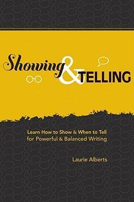Showing and Telling : Learn How to Show and When to Tell for Powerful and Balanced Writing