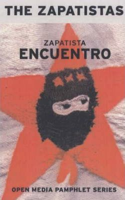 Zapatista Encuentro - 2nd Edition : Documents from the 1996 Encounter for Humanity and Against N