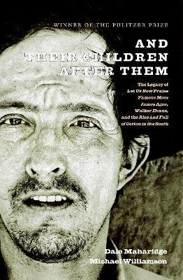And Their Children After Them : The Legacy of Let Us Now Praise Famous Men: James Agee, Walker Evans, and the Rise and Fall of Cotton in the South