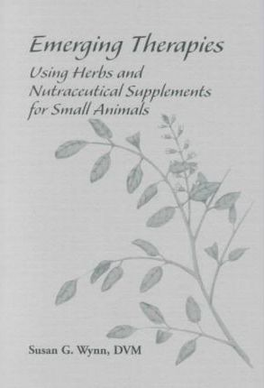 Emerging Therapies  Using Herbs and Nutraceuticals for Small Animals