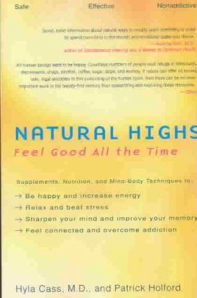 Natural Highs : Supplements, Nutrition, and Mind/Body Techniques to Help You Feel Good All the Time