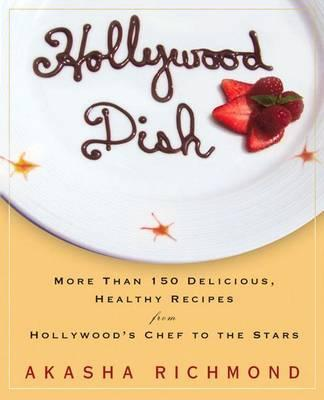 Hollywood Dish : More Than 150 Delicious, Healthy Recipes from Hollywood's Chef to the Stars