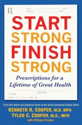Start Strong, Finish Strong : Prescriptions for a Lifetime of Great Health