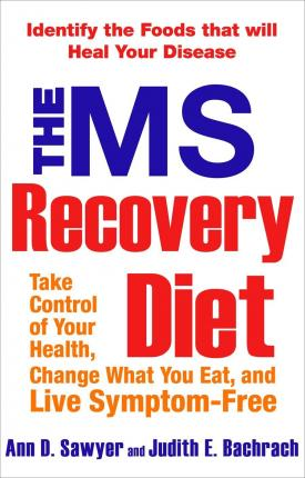 The MS Recovery Diet : Take Control of Your Health, Change What You Eat, and Live Symptom-Free