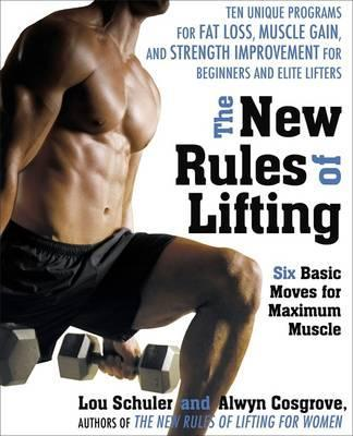 The New Rules of Lifting : Six Basic Moves for Maximum Muscle