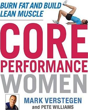 Core Performance Women : Burn Fat and Build Lean Muscle