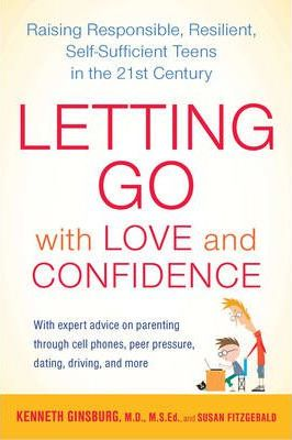 Letting Go with Love and Confidence : Raising Responsible, Resilient, Self-sufficient Teens in the 21st Century
