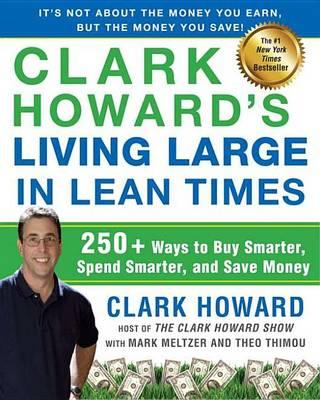 Clark Howard's Living Large in Lean Times : 250+ Ways to Buy Smarter, Spend Smarter, and Save Money