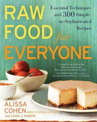 Raw Food for Everyone : Essential Techniques and 300 Simple-To-Sophisticated Recipes
