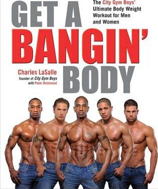 Get a Bangin' Body : The City Gym Boys' Ultimate Body Weight Workout for Men & Women