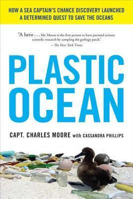 Plastic Ocean : How a Sea Captain's Chance Discovery Launched a Determined Quest to Save the Oce ANS