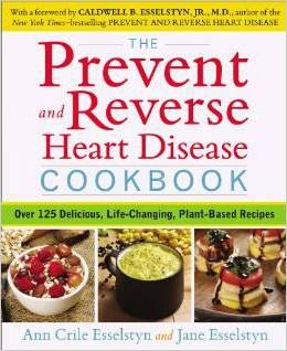 Prevent and Reverse Heart Disease Cookbook : Over 125 Delicious, Life-Changing, Plant-Based Recipes