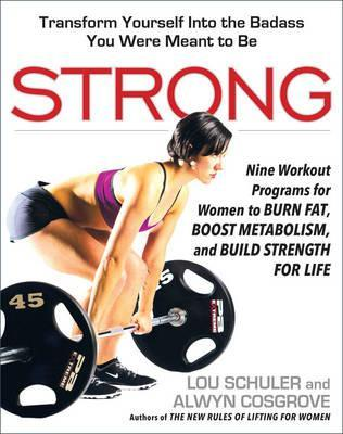 Strong : Nine Workout Programs for Women to Burn Fat, Boost Metabolism, and Build Strength for Life