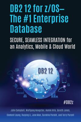 DB2 12 for Z/OS: The #1 Enterprise Database: Secure, Seamless Integration for an Analytics, Mobile & Cloud World