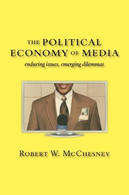 The Political Economy of Media : Enduring Issues, Emerging Dilemmas