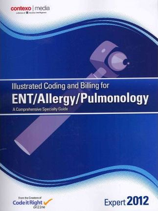 Illustrated Coding and Billing Expert for ENT / Allergy / Pulmonology 2012
