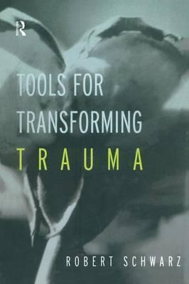 Tools for Transforming Trauma: Eriksonian and Other Progressive Approaches to Treating Trauma and Abuse