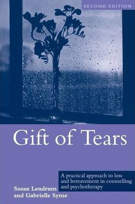 Gift of Tears : A Practical Approach to Loss and Bereavement in Counselling and Psychotherapy