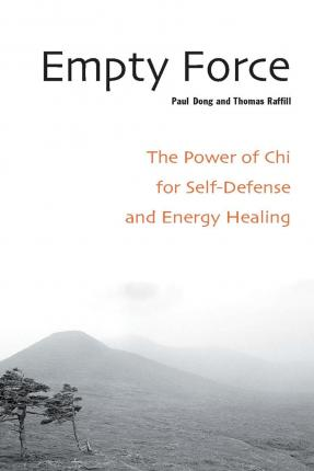 Empty Force : The Power of Chi for Self-Defense and Energy Healing