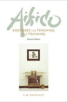 Aikido Exercises For Teaching And Training : Revised Edition