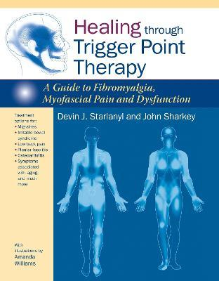 Healing through Trigger Point Therapy : A Guide to Fibromyalgia, Myofascial Pain and Dysfunction