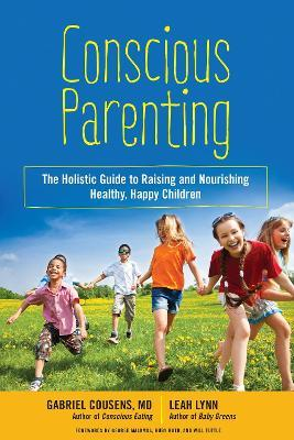 Conscious Parenting : The Holistic Guide to Raising Joyful and Happy Children