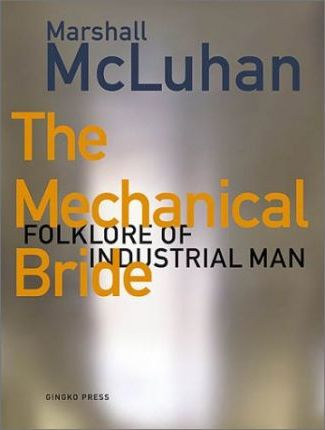 The Mechanical Bride  Folklore of Industrial Man