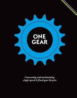 One Gear : Converting Single Speed and Fixed Gear Bicycles
