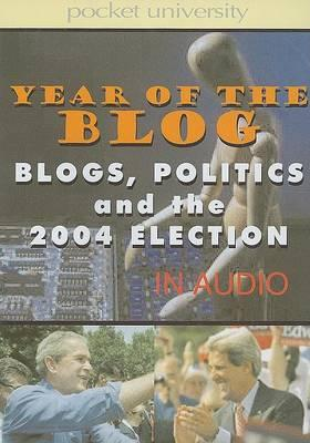 Year of the Blog  Blogs, Politics and the 2004 Election