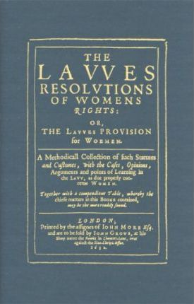 The Lawes Resolutions of Womens Rights, Or, the Lawes Provision for Woemen