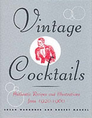 Vintage Cocktails: Authentic Recipes : Susan Waggoner