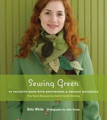 Sewing Green : 25 Projects Made with Repurposed and Organic Materials