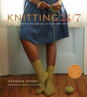 Knitting 24/7: 30 Projects to Knit, Wear and Enjoy.