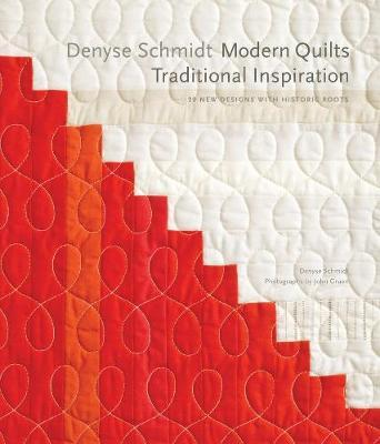Denyse Schmidt: Modern Quilts, Traditional Inspiration : 20 New Designs with Historic Roots