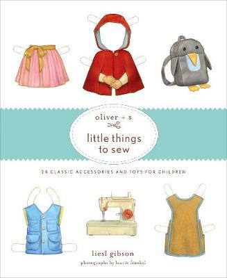 Oliver + S Little Things to Sew: 20 Classic Accessories andToys f
