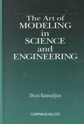 The Art of Modeling in Science and Engineering