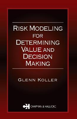 Risk Modeling for Determining Value and Decision Making