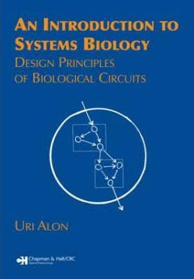An Introduction to Systems Biology : Design Principles of Biological Circuits