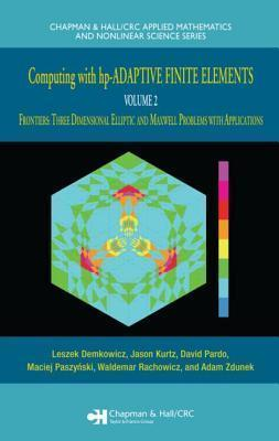Computing with HP-Adaptive Finite Elements: Frontiers: Three Dimensional Elliptic and Maxwell Problems with Applications Volume 2