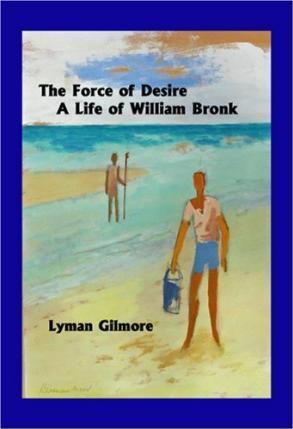 The Force of Desire: A Life of William Bronk