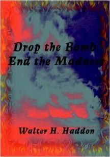 Drop the Bomb, End the Madness!!
